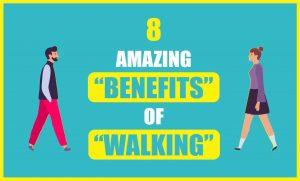 8 Amazing Benefits of Walking